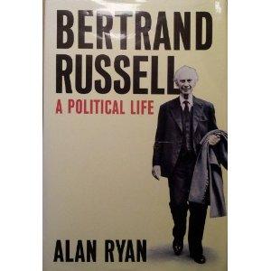 Bertrand Russell A Political Life